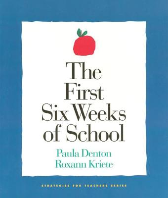 The First Six Weeks of School - Denton, Paula, and Kriete, Roxann