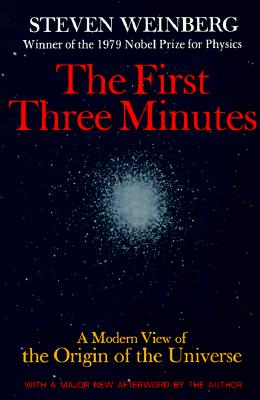 The First Three Minutes: A Modern View of the Origin of the Universe - Weinberg, Steven