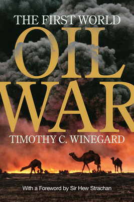 The First World Oil War - Winegard, Timothy C, and Strachan, Sir Hew (Foreword by)