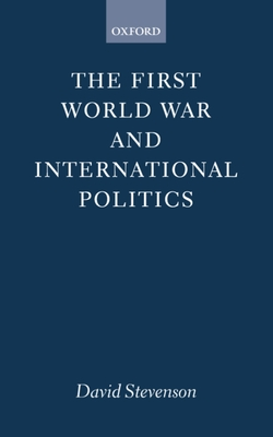 The First World War and International Politics - Stevenson, David