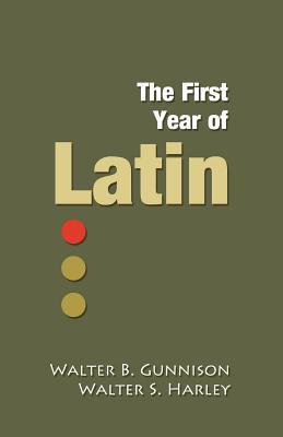 The First Year of Latin - Gunnison, Walter Balfour