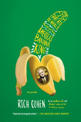 The Fish That Ate the Whale: The Life and Times of America's Banana King - Cohen, Rich