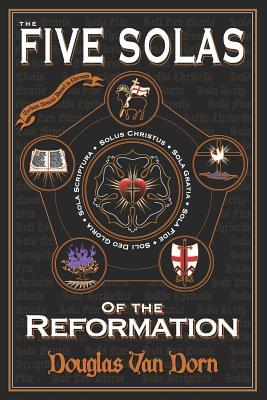 The Five Solas of the Reformation: With Appendices - Van Dorn, Douglas