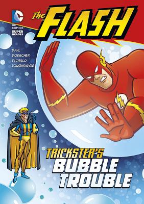 The Flash: Trickster's Bubble Trouble - Dahl, Michael, and Doescher, Erik, and DeCarlo, Mike