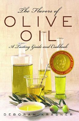 The Flavors of Olive Oil: A Tasting Guide and Cookbook - Krasner, Deborah, and Stratton, Ann (Photographer)