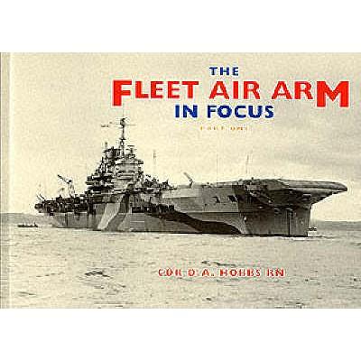 The Fleet Air Arm in Focus: Pt. 1 - Hobbs, David