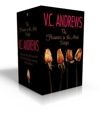 The Flowers in the Attic Saga: Flowers in the Attic/Petals on the Wind; If There Be Thorns/Seeds of Yesterday; Garden of Shadows - Andrews, V C