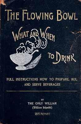 The Flowing Bowl - What and When to Drink 1891 Reprint: Full Instructions How to Prepare, Mix and Serve Beverages - Brown, Ross