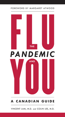 The Flu Pandemic and You: A Canadian Guide - Lam, Vincent, and Lee, Colin, Dr., and Atwood, Margaret (Foreword by)