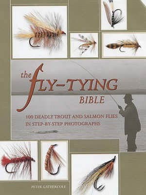 The Fly-Tying Bible: 100 Deadly Trout and Salmon Flies in Step-By-Step Photographs - Gathercole, Peter