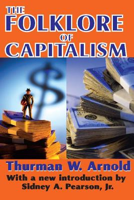 The Folklore of Capitalism - Arnold, Thurman, and Pearson, Jr (Introduction by), and Pearson Jr, Sidney A (Introduction by)