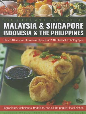 The Food and Cooking of Malaysia & Singapore, Indonesia & the Philippines: Over 340 Recipes Shown Step by Step in 1400 Beautiful Photographs - Basan, Ghillie, and Tan, Terry, and Laus, Vilma