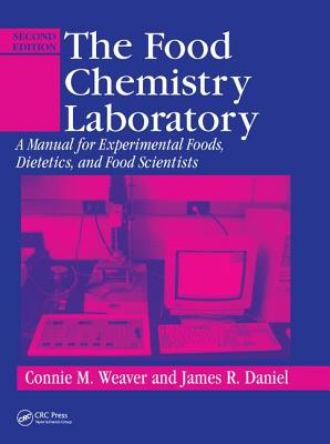 The Food Chemistry Laboratory: A Manual for Experimental Foods, Dietetics, and Food Scientists, Second Edition - Weaver, Connie M.