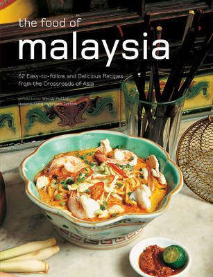 The Food of Malaysia: 62 Easy-to-follow and Delicious Recipes from the Crossroads of Asia - Hutton, Wendy, and Tettoni, Luca Invernizzi