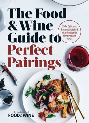 The food wine guide to perfect pairings 150 delicious recipes the food wine guide to perfect pairings 150 delicious recipes matched with the forumfinder Image collections