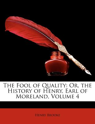 The Fool of Quality: Or, the History of Henry, Earl of Moreland, Volume 4 - Brooke, Henry