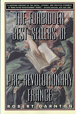 The Forbidden Best-Sellers of Pre-Revolutionary France - Darnton, Robert