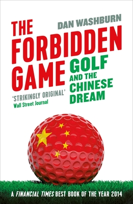 The Forbidden Game: Golf and the Chinese Dream - Washburn, Dan