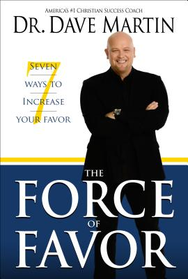 The Force of Favor: 7 Ways to Increase Your Favor - Martin, Dave, and Martin, Dave, Dr.