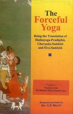 The Forceful Yoga - Bhatt, G. P. (Editor), and Singh, Panchanan (Translated by), and Bahadur, Rai (Translated by)