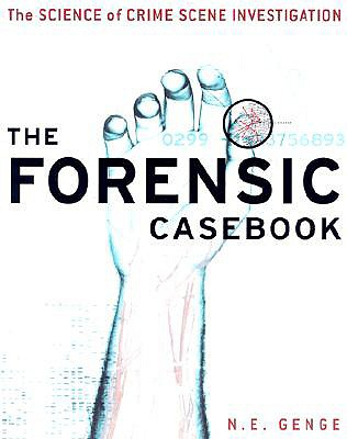 The Forensic Casebook: The Science of Crime Scene Investigation - Genge, Ngaire E