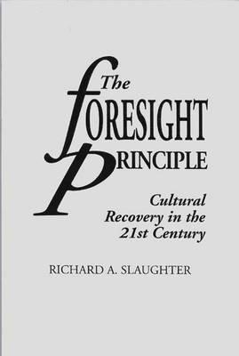 The Foresight Principle: Cultural Recovery in the 21st Century - Slaughter, Richard A