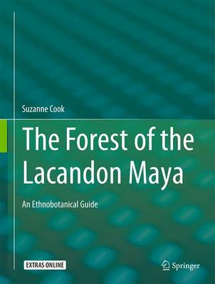 The Forest of the Lacandon Maya: An Ethnobotanical Guide - Cook, Suzanne