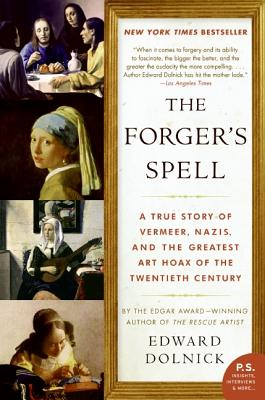 The Forger's Spell: A True Story of Vermeer, Nazis, and the Greatest Art Hoax of the Twentieth Century - Dolnick, Edward