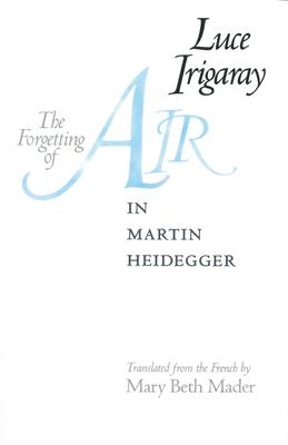 The Forgetting of Air in Martin Heidegger - Irigaray, Luce, Professor