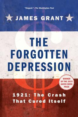 The Forgotten Depression: 1921, the Crash That Cured Itself - Grant, James