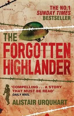 The Forgotten Highlander: My Incredible Story of Survival During the War in the Far East - Urquhart, Alistair