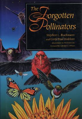 The Forgotten Pollinators - Buchmann, Stephen L, and Nabhan, Gary Paul