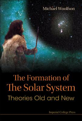 The Formation of the Solar System: Theories Old and New - Woolfson, Michael Mark