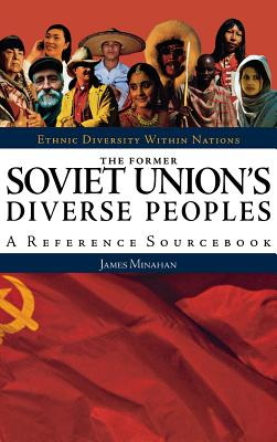 The Former Soviet Union's Diverse Peoples: A Reference Sourcebook - Minahan, James, and Barkin, Elliott (Editor)