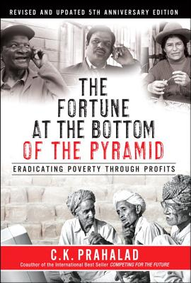 The Fortune at the Bottom of the Pyramid: Eradicating Poverty Through Profits - Prahalad, C. K.