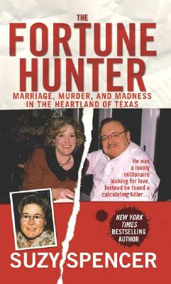 The Fortune Hunter: A Story of Marriage, Murder, and Madness in the Heartland of Texas - Spencer, Suzy