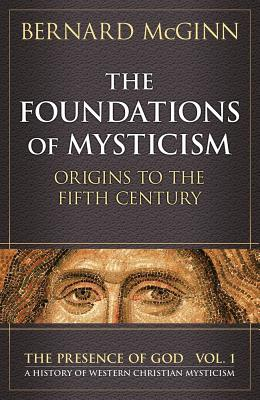The Foundations of Mysticism: Origins to the Fifth Century - McGinn, Bernard