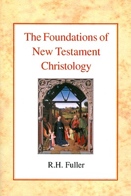 The Foundations of New Testament Christology - Fuller, Reginald Horace