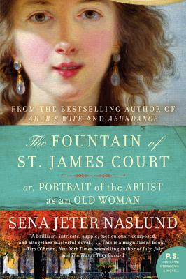 The Fountain of St. James Court: Or, Portrait of the Artist as an Old Woman - Naslund, Sena Jeter
