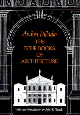 The Four Books of Architecture - Palladio, Andrea, and Ware, Isaac (Editor), and Placzek, Adolpf K (Designer)