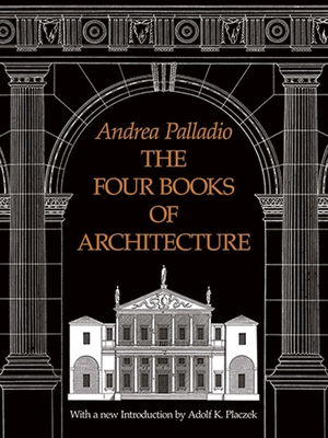 The Four Books of Architecture - Palladio, Andrea