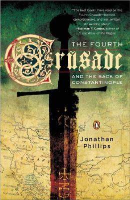 The Fourth Crusade and the Sack of Constantinople - Phillips, Jonathan