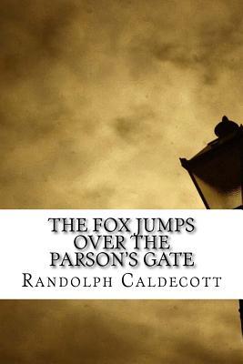 The Fox Jumps Over the Parson's Gate - Caldecott, Randolph