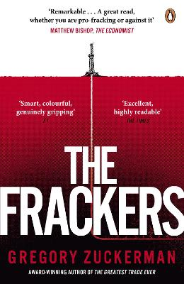 The Frackers: The Outrageous Inside Story of the New Energy Revolution - Zuckerman, Gregory