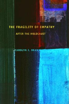 The Fragility of Empathy After the Holocaust - Dean, Carolyn J