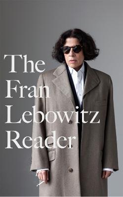 The Fran Lebowitz Reader - Lebowitz, Fran
