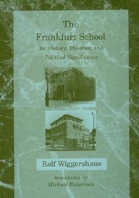 The Frankfurt School: Its History, Theories, and Political Significance - Wiggerhaus, Rolf