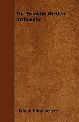 The Franklin Written Arithmetic - Seaver, Edwin Pliny