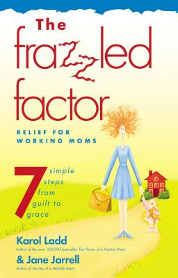 The Frazzled Factor: Relief for Working Moms - Ladd, Karol
