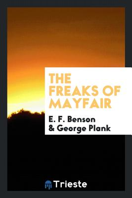 The Freaks of Mayfair - Benson, E F